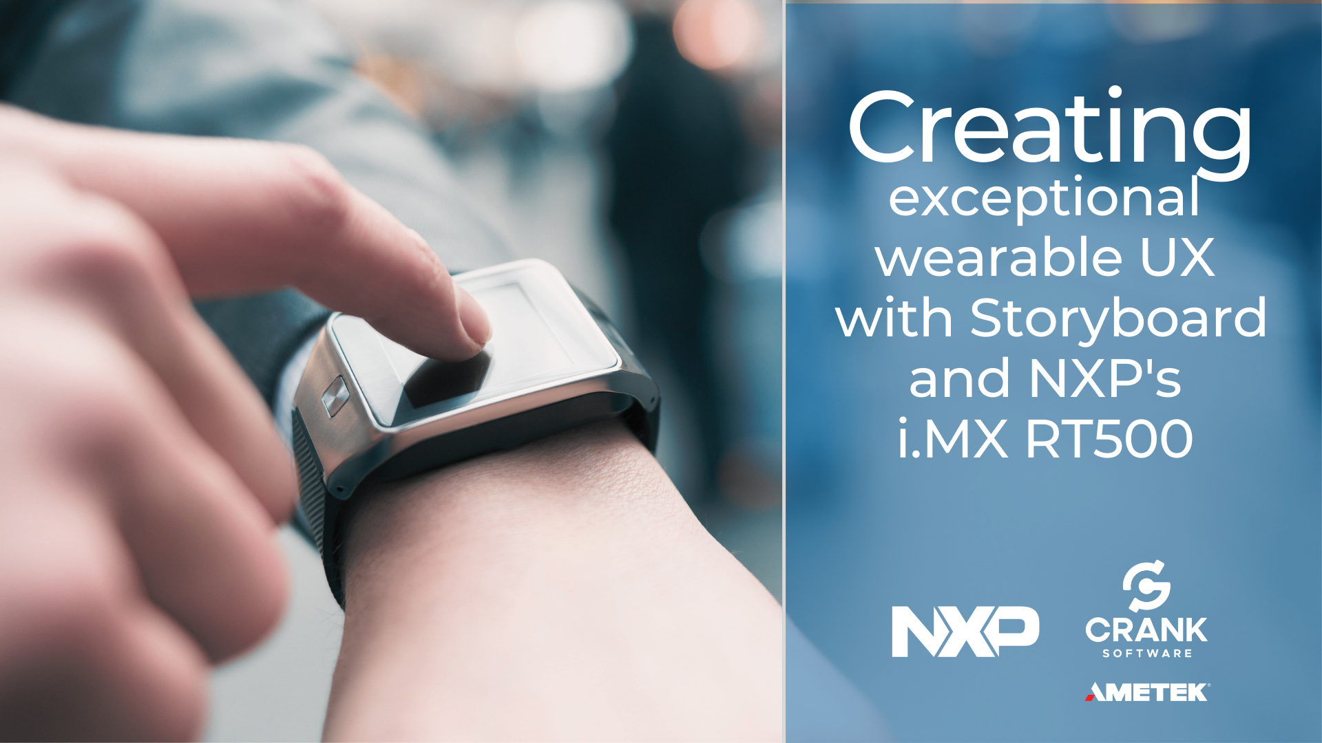 Crank Software | Webinar | Create Exceptional Wearable UX on NXPs i.MX RT500