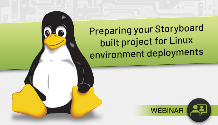 Preparing your Storyboard built project for Linux environment deployments-webinar