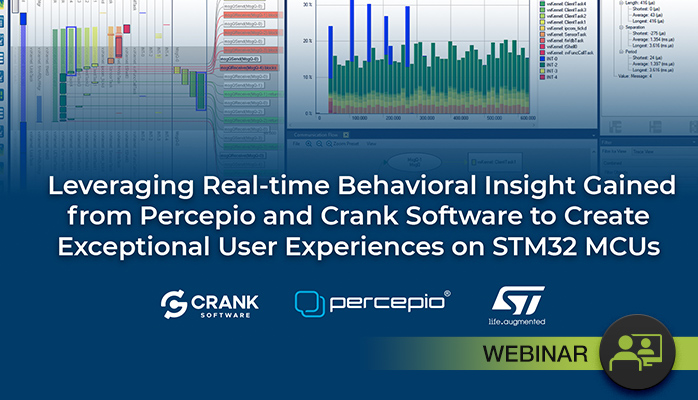 webinar Leveraging Real-time Behavioral Insight Gained from Percepio and Crank Software to Create Exceptional User Experiences on STM32 MCUs